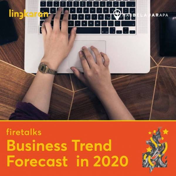 Learn The Business Trend Forecast In 2020 (Firetalks) - Bandung