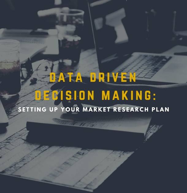 Data Driven Decision Making : Setting Up Your Market Research Plan