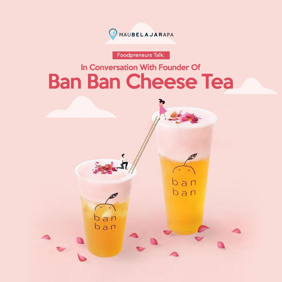 Foodpreneurs Talk: In Conversation With Owner Of Ban Ban Cheese Tea