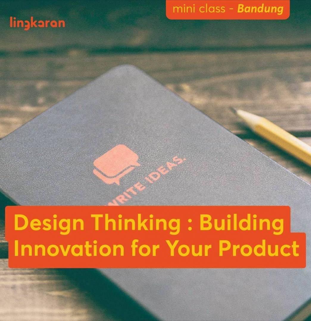 Learn The Essential Of Building Innovation For Your Product (Bandung)